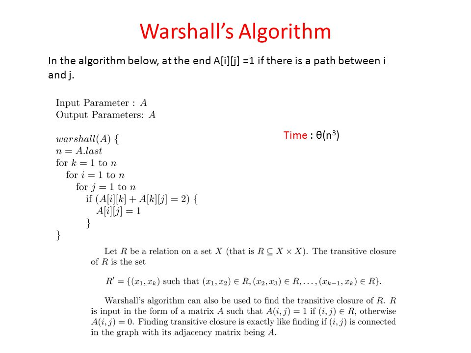 Warshall's Algorithm In the algorithm below, at the end A[i][j] =1 if there is a path between i and j.